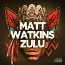 Matt Watkins - Zulu (Original)