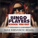 Bingo Players - Knock You Out (Max Kirsanov Remix)