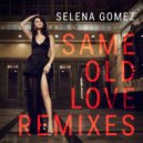 Selena Gomez  -  Same Old Love (Borgore Remix)
