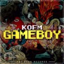 KOFM - GAMEBOY (Original Mix)
