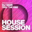 DJ Sign - Feel The Vibe (Original Mix)
