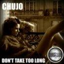 Chujo - Don't Take Too Long (2017 Remaster)