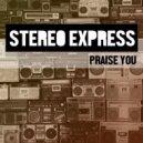 Stereo Express - Praise You (Original Mix)