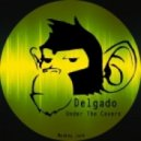 Delgado - Under The Covers (D Man Covered Up Mix)