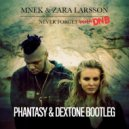 MNEK & Zara Larsson - Never Forget You  (Phantasy & Dextone Bootleg)