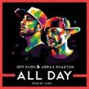 Abrax Phaeton & Jeff Kush - All Day (feat. Jeff Kush) (Original Mix)
