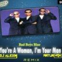 Bad Boys Blue - You're Woman (DJ AlexM & ARTUR HOX Remix)