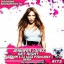 Jennifer Lopez - Get Right (DJ Savin & DJ Alex Pushkarev Remix)