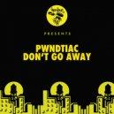 PWNDTIAC - Don\'t Go Away (Achilles & One Remix)