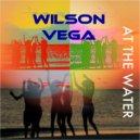 Wilson Vega - At The Water