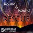 Rescue - Round & Round (Original Mix)