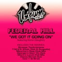 Federal Hill - We Got It Goin On  (Groove Technicians Brand New 2017 Mix)