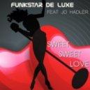 Funkstar De Luxe Ft. Jo Hadler - Sweet Sweet Love