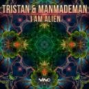 Tristan & ManMadeMan - I Am Alien (Original Mix)