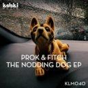 Prok & Fitch - Nodding Dog (Original Mix)