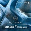 Aquafeel - Shades Of Confusion (Original Mix)