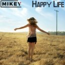 MiKey  - Happy Life  (Original Мix)