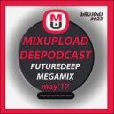 bRUJODJ - Mixupload Deep Podcast #023 (May\'17 Future Deep Megamix)