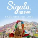 Sigala Ft. Ella Eyre - Came Here For Love (Original Mix)