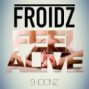 FROIDZ - Feel Alive (Extended Mix)