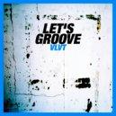 Vlvt - Let's Groove (Oiginal Mix)