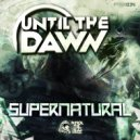 Until The Dawn - Supernatural (Original Mix)