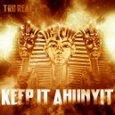TRU REAL - Keep It Ahunyit