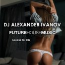 DJ Alexander Ivanov  - House Music is... (Original Mix)