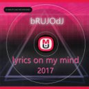bRUJOdJ - Lyrics on my Mind (2017)