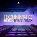 Technimatic - Bristol (Break Remix)