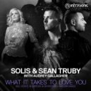 Solis & Sean Truby with Audrey Gallagher - What It Takes to Love You (UCast Extended Remix)