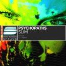Psychopaths - Slim (Original Mix)