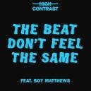 High Contrast Ft. Boy Matthews - The Beat Don\'t Feel The Same (Original Mix)