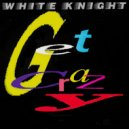 White Knight - Get Crazy (Double Trouble Club Mix)