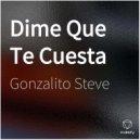Gonzalito Steve - Dime Que Te Cuesta (Original Mix)