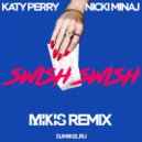 Katy Perry аeat. Nicki Minaj - Swish Swish (Mikis Remix)