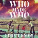 WhoMadeWho - I Don't Know (Adana Twins Remix)