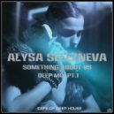 Alysa Selezneva - Something About Us (Deep Mix Pt.1)