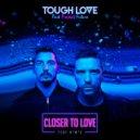 Tough Love feat. A*M*E - Closer To Love