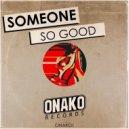 Someone - So Good (Original Mix)