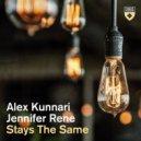 Alex Kunnari & Jennifer Rene - Stays The Same (Extended Mix)