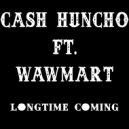 Cash Huncho  - Long Time Coming  (feat. WawMart)