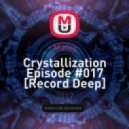 MiKey - Crystallization Episode #017 [Record Deep] 8.10.16