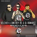 David Guetta vs.The Egg - Love Don't Let Me Go (Velchev & Dmitriy Rs And DJ Ramirez Radio Remix)