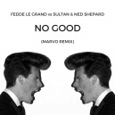 Fedde Le Grand vs Sultan & Shepard - No Good (Marvo Remix)
