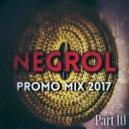 Negrol - Promo Mix 2017 (Part 10)
