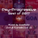 Avadhuta - Psy-Progressive: Best of 2017, Vol.1 (Live @ Flurodelica 22) ()