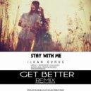 Ilkan Gunuc - Stay With Me  (Get Better Remix)