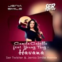 Camila Cabello feat. Young Thug - Havana (Jenia Smile & Ser Twister Extended Remix)