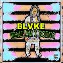 Blvke - WHAT AM IM DOING (Original Mix)